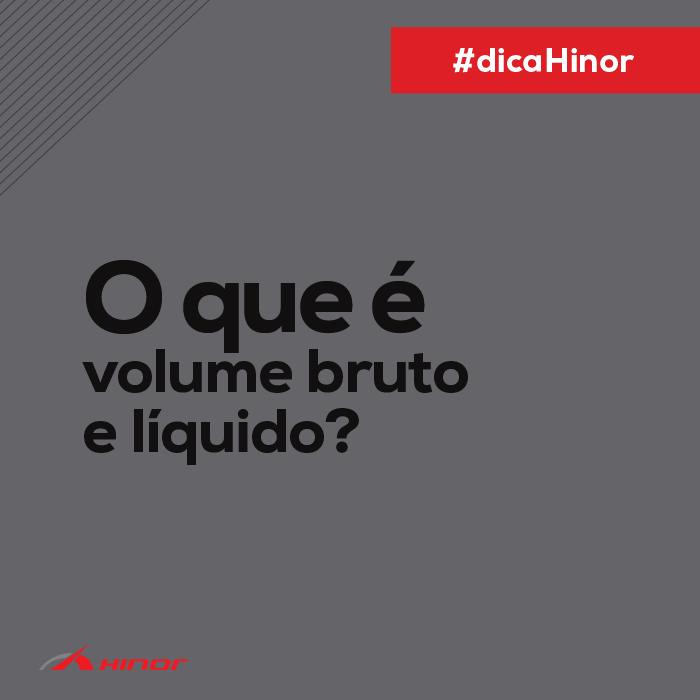 Dica Hinor - O que é volume bruto e volume líquido?
