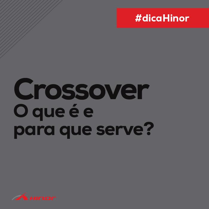 Dica Hinor - O que é o crossover e para que serve?