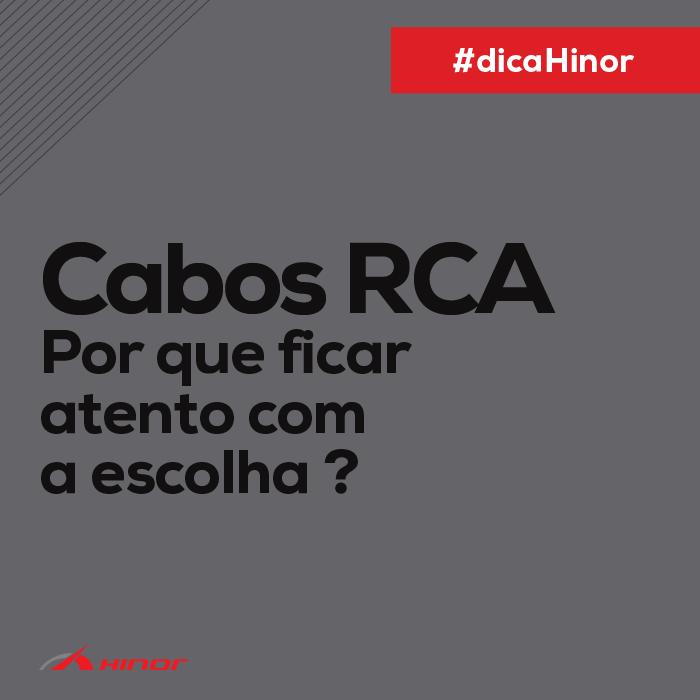 Dica Hinor - Por que ficar atento com a escolha dos cabos RCA?